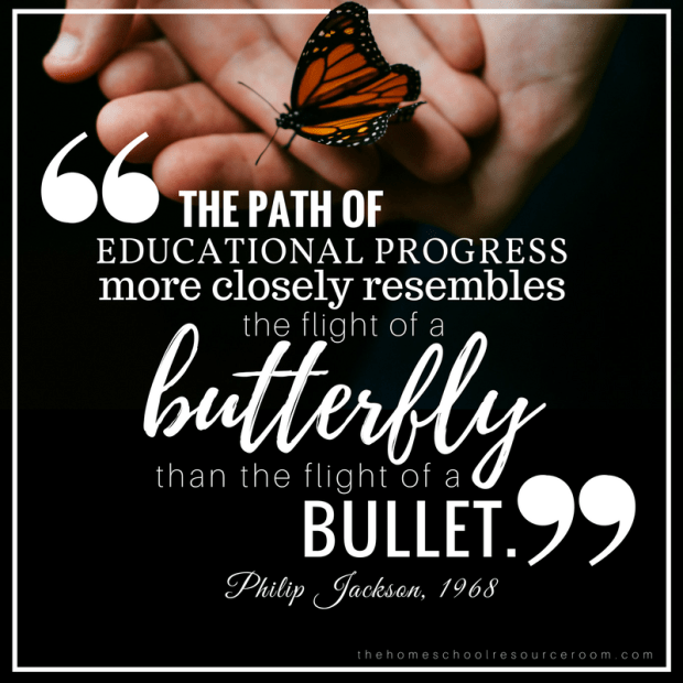 For those with reluctant readers: The path of educational progress more closely resembles the flight of a butterfly than the flight of a bullet. Philip Jackson quote