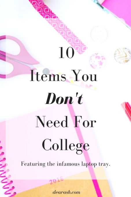 10 Items You Don't Need For College at DearAsh.com