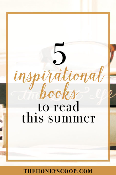 5 Inspirational Books To Read This Summer at the Honey Scoop