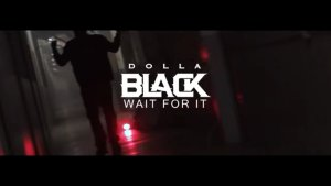 "Dolla Black Drops His ""Wait For It"" Visual"