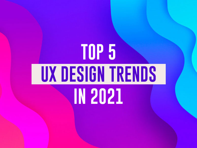 Top 5 UX Design Trends in 2021 - Thehotskills