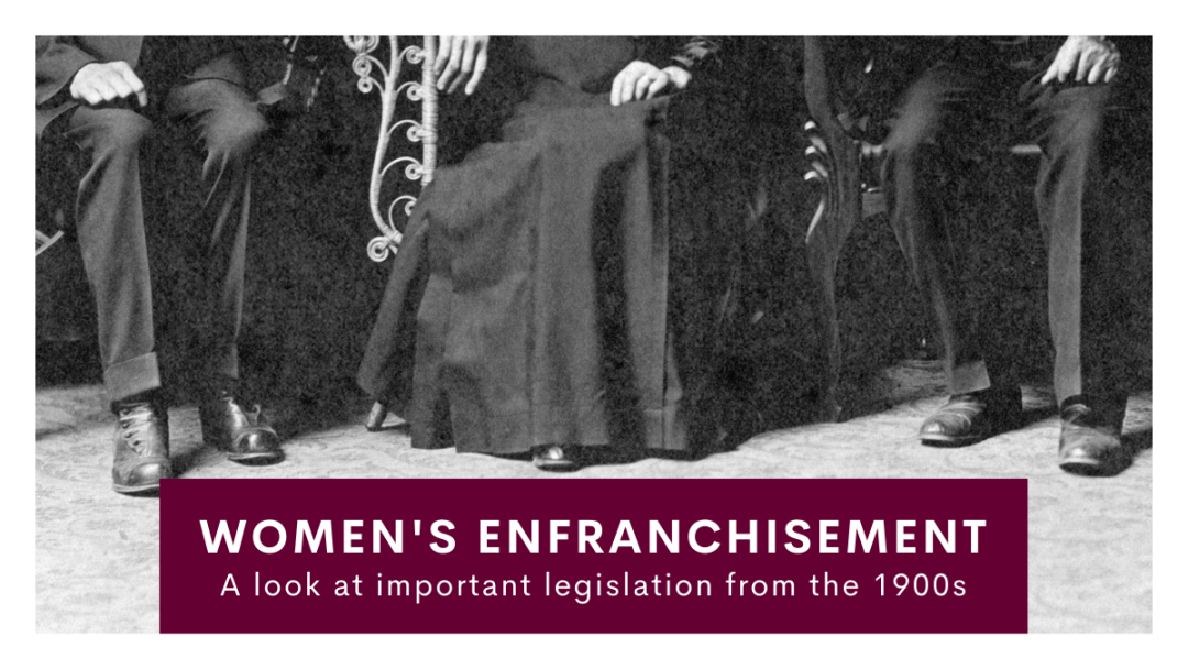 Women's enfranchisement - a look at important legislation from the 1900s