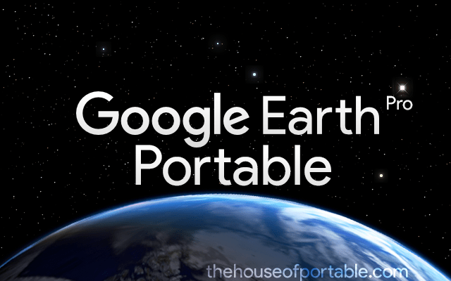 Google Earth Pro 7 3 2 Portable - The House of Portable