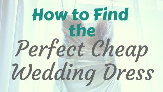 How to Find the Perfect Cheap Wedding Dress