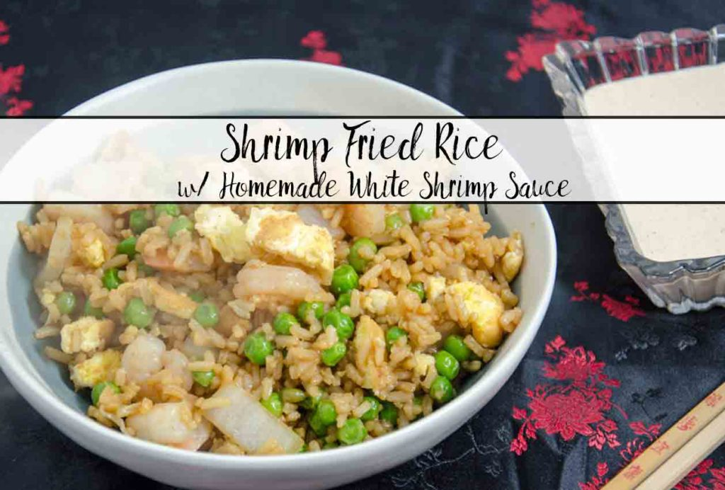 Shrimp Fried Rice and Homemade White Shrimp Sauce: the perfect white sauce and shrimp fried rice. Taste of hibachi at home.