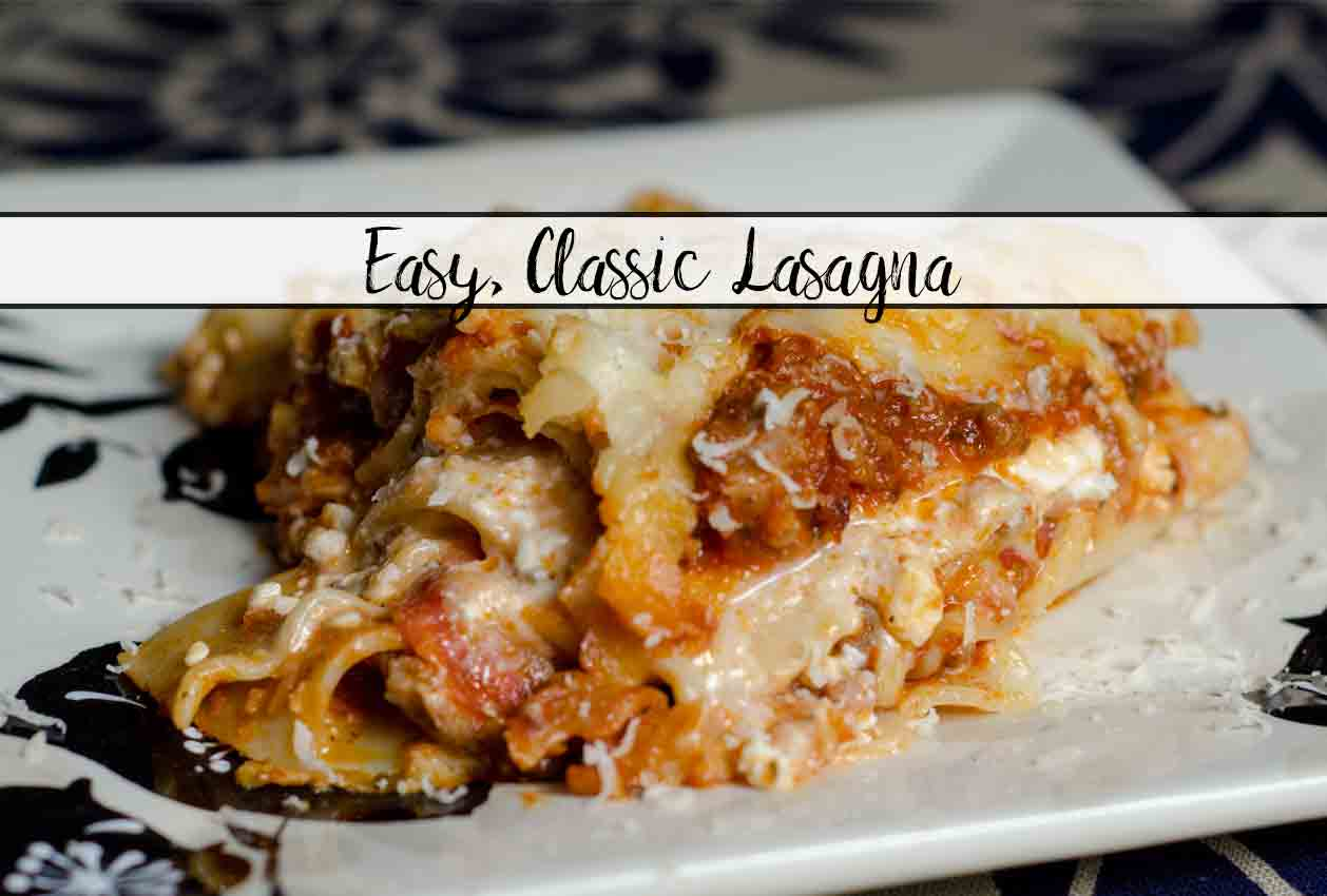 Easy, Classic Lasagna: Step-by-Step Pictures & Instructions