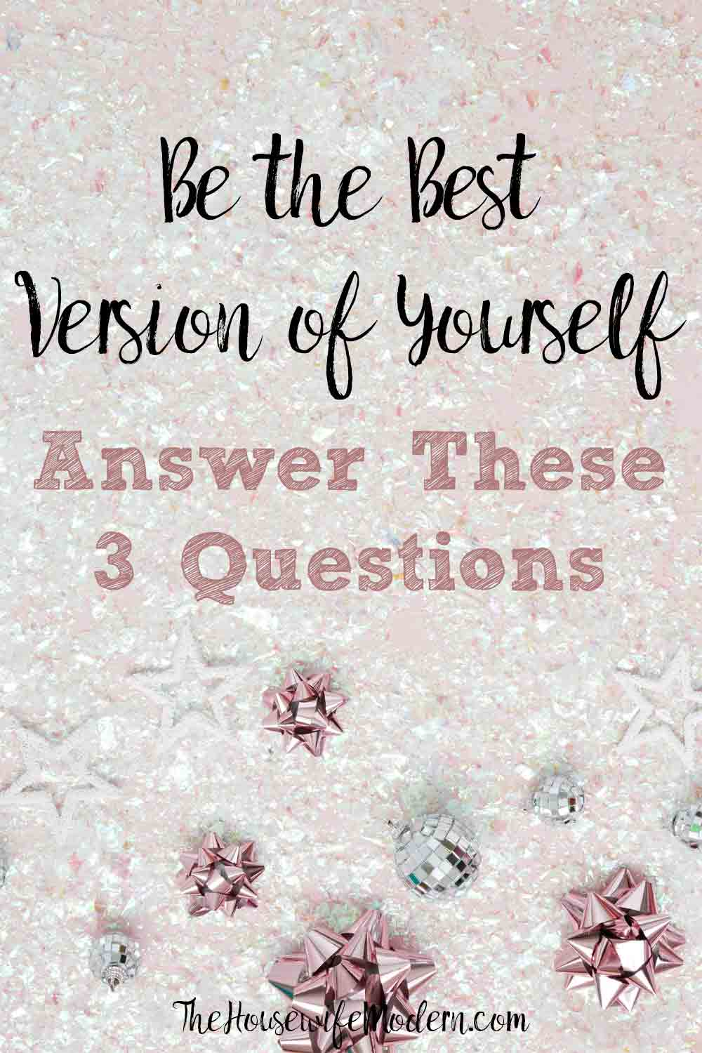 How to Be Your Best Self: Answer 3 Simple Questions. Have you every wondered how to be the best version of yourself? Here are 3 questions to answer and 4 things to avoid.