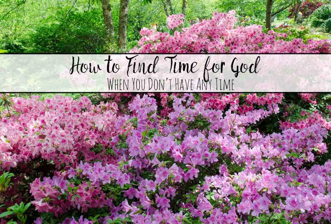 How to Find Time for God When You Don't Have Any Time