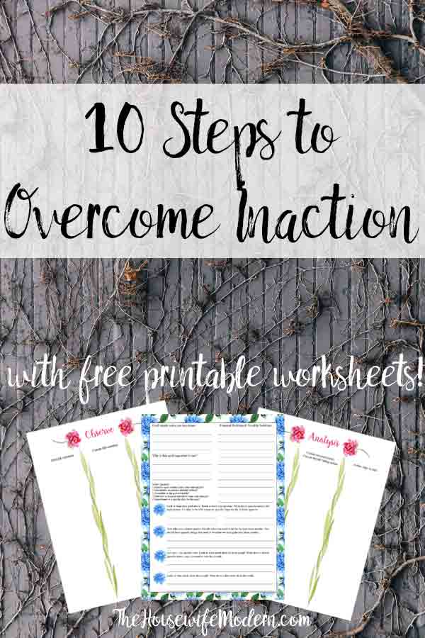 10 Steps: How to Overcome Inaction. Free printables and tips on how to recognize inaction, analyze inaction, and how to overcome it. #inaction #procrastination #overcomeinaction #goals