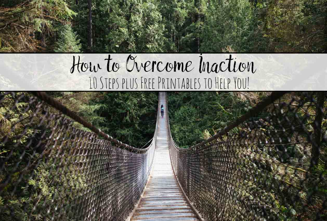 10 Steps: How to Overcome Inaction (With Free Printables!)