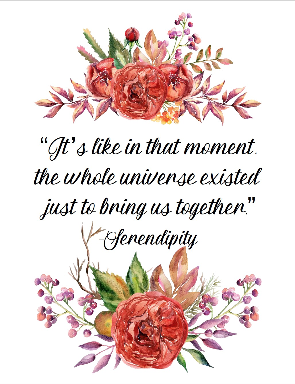 "Free Printable Romantic Movie Quotes: 6 Designs. ""It's like in that moment the whole universe existed just to bring us together"" from Serendipity."