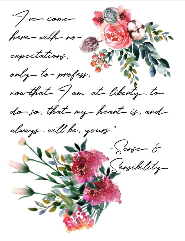 """Free Printable Romantic Movie Quotes: 6 Designs. """"I've come here with no expectations..."""" from Sense & Sensibility."""