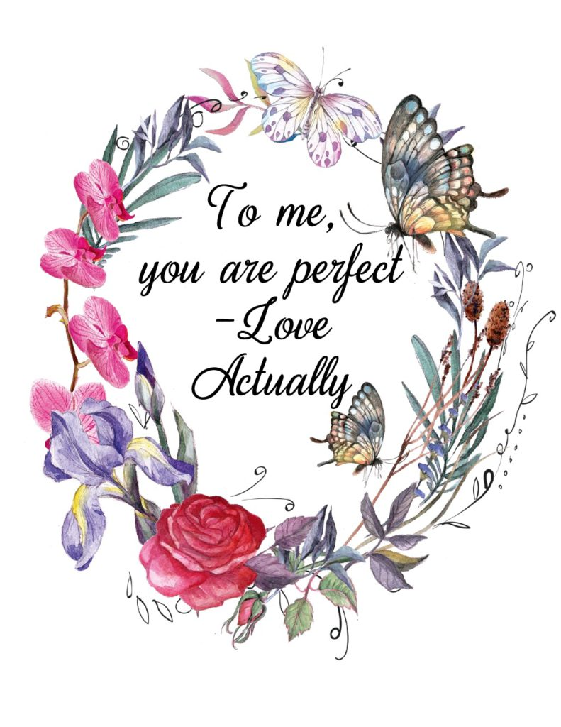 """Free Printable Romantic Movie Quotes: 6 Designs. """"To me, you are perfect"""" from Love Actually."""
