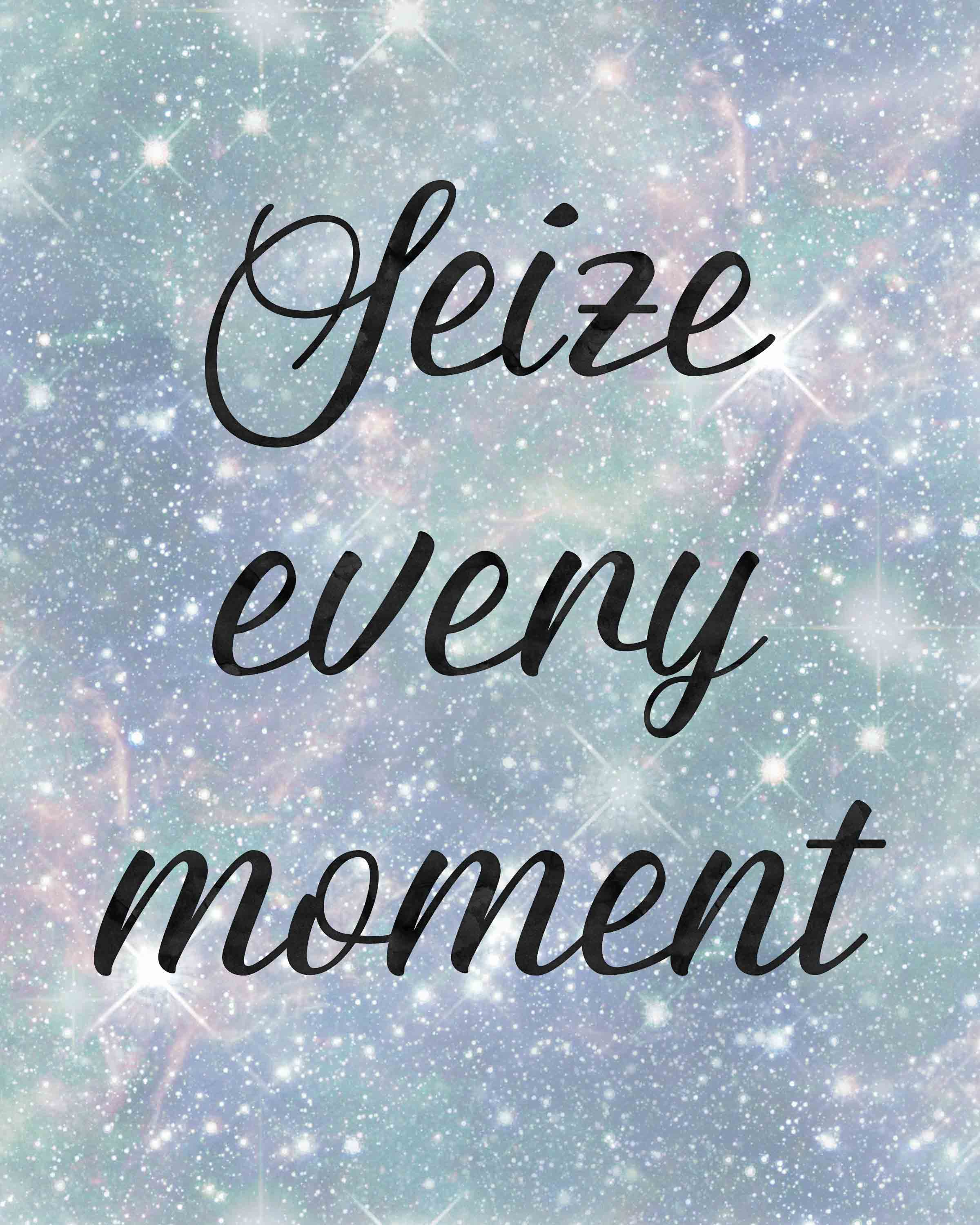 Seize every moment free printable. #free #freeprintable #inspiration