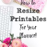 Pin image on how to resize printables to fit your planner. Computer, planner, flowers, and text overlay.