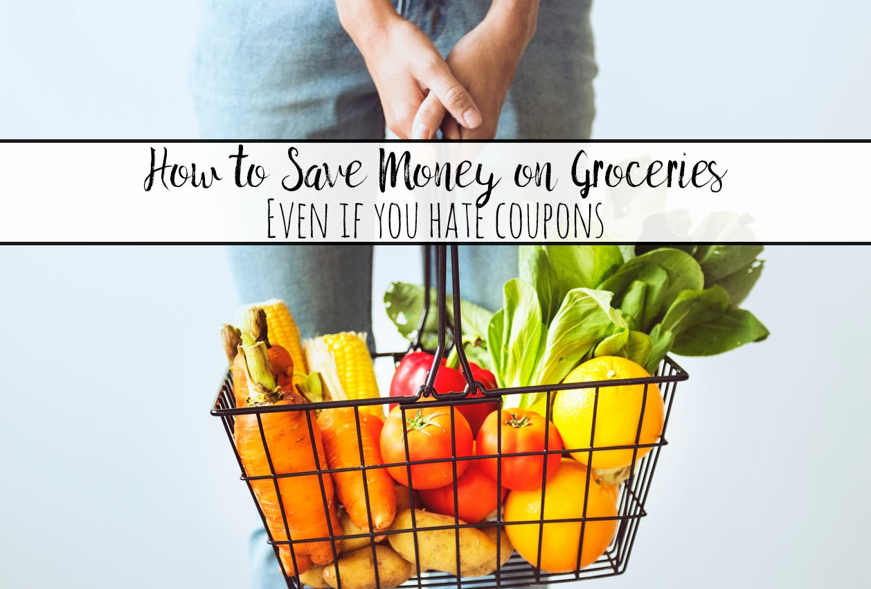 How to Save Money on Groceries Even if You Hate Coupons