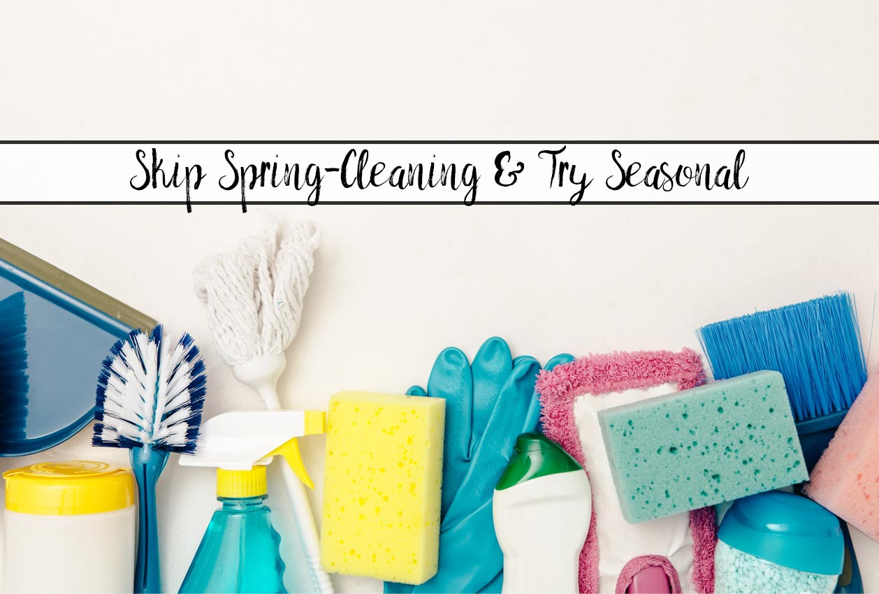 Tired of being overwhelmed by everything that needs done during spring cleaning? Try out our seasonal cleaning plan instead!
