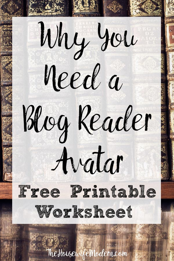 Blog reader avatar. Definition, why you need one, and how to create one. Includes free printable worksheet to help you define your audience. #blog #blogging #avatar #readeravatar #readerpersona