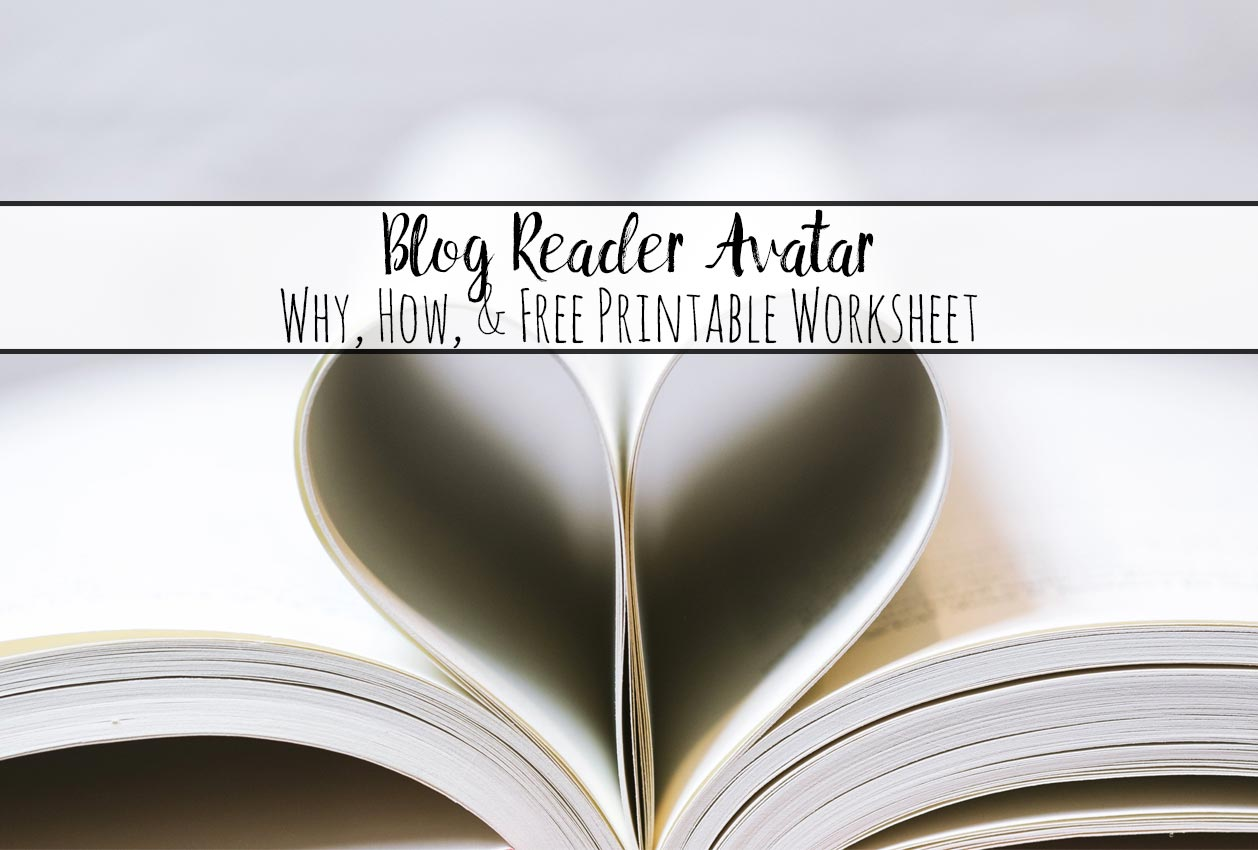 Why You Need a Blog Reader Avatar and Free Printable Worksheet