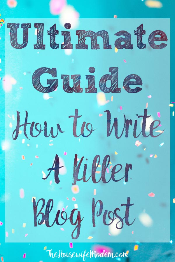 The Ultimate Guide on How to Write an Awesome Blog Post. Everything you need on how to write a blog post that readers will love, share, and rave about. #blog #blogging #writing #blogwriting