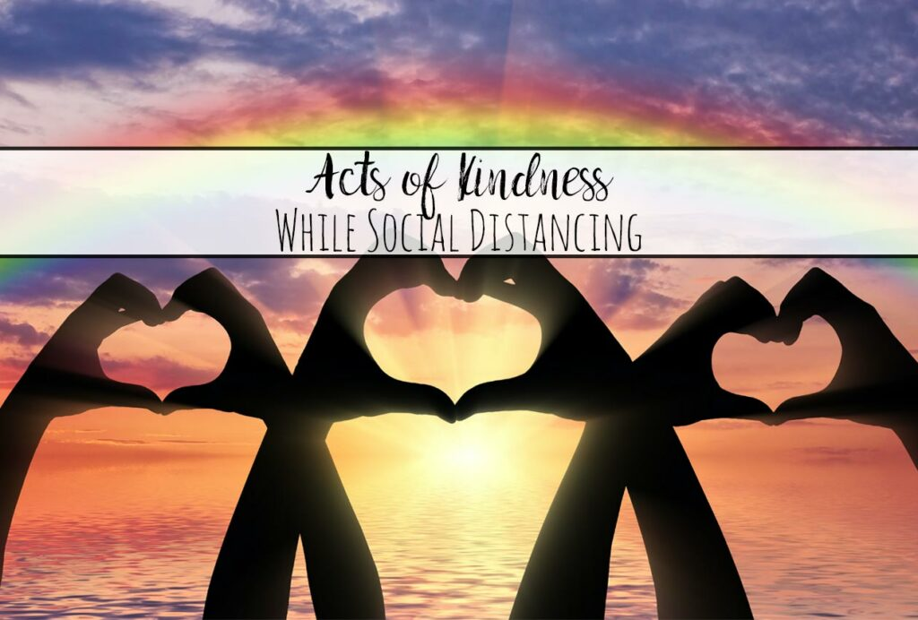 Acts of Kindness While Social Distancing