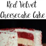 Red velvet cheesecake cake. This delectable dessert has white chocolate cheesecake, red velvet, and white chocolate cream cheese frosting.