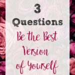 How to Be Your Best Self. Find out what you want (and what to do to get there) with three simple questions. Free printable worksheet to help.