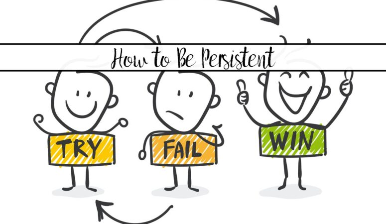 How to Be Persistent: The Secret of Success