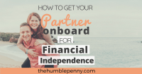 https://thehumblepenny.com/how-to-get-your-partner-on-board-for-financial-independence
