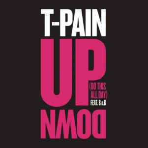 """""""Up Down (Do This All Day)"""" - T-Pain feat. B.o.B."""