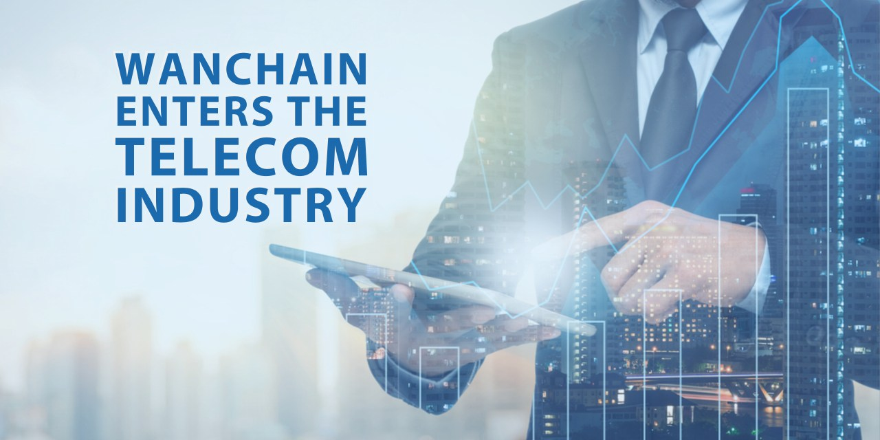 Wanchain Enters the Telecom Industry
