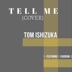 """Tell Me"" Tom Ishizuka"