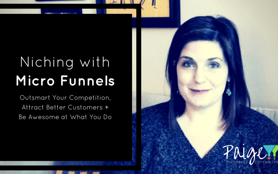 Niching with Micro Funnels: Outsmart Your Competition, Attract Better Customers…