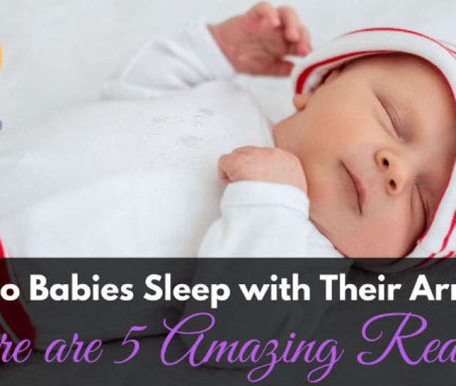 Why Do Babies Sleep With Their Arms Up
