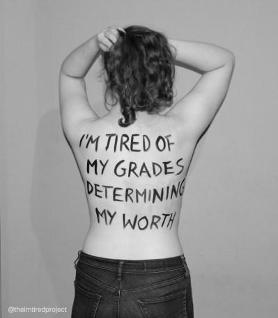 """I'm tired of my grades determining my worth."""