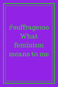 #suffrage100What feminism means to me #vote100 #suffragette100 #votesforwomen #feminist #feminism