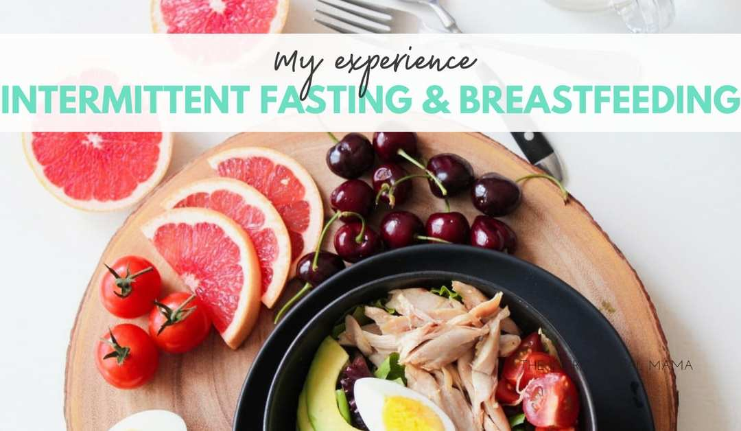 Intermittent Fasting & Breastfeeding: My Experience