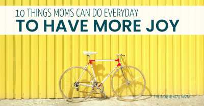 10 Things Moms Can Do Everyday For More Joy