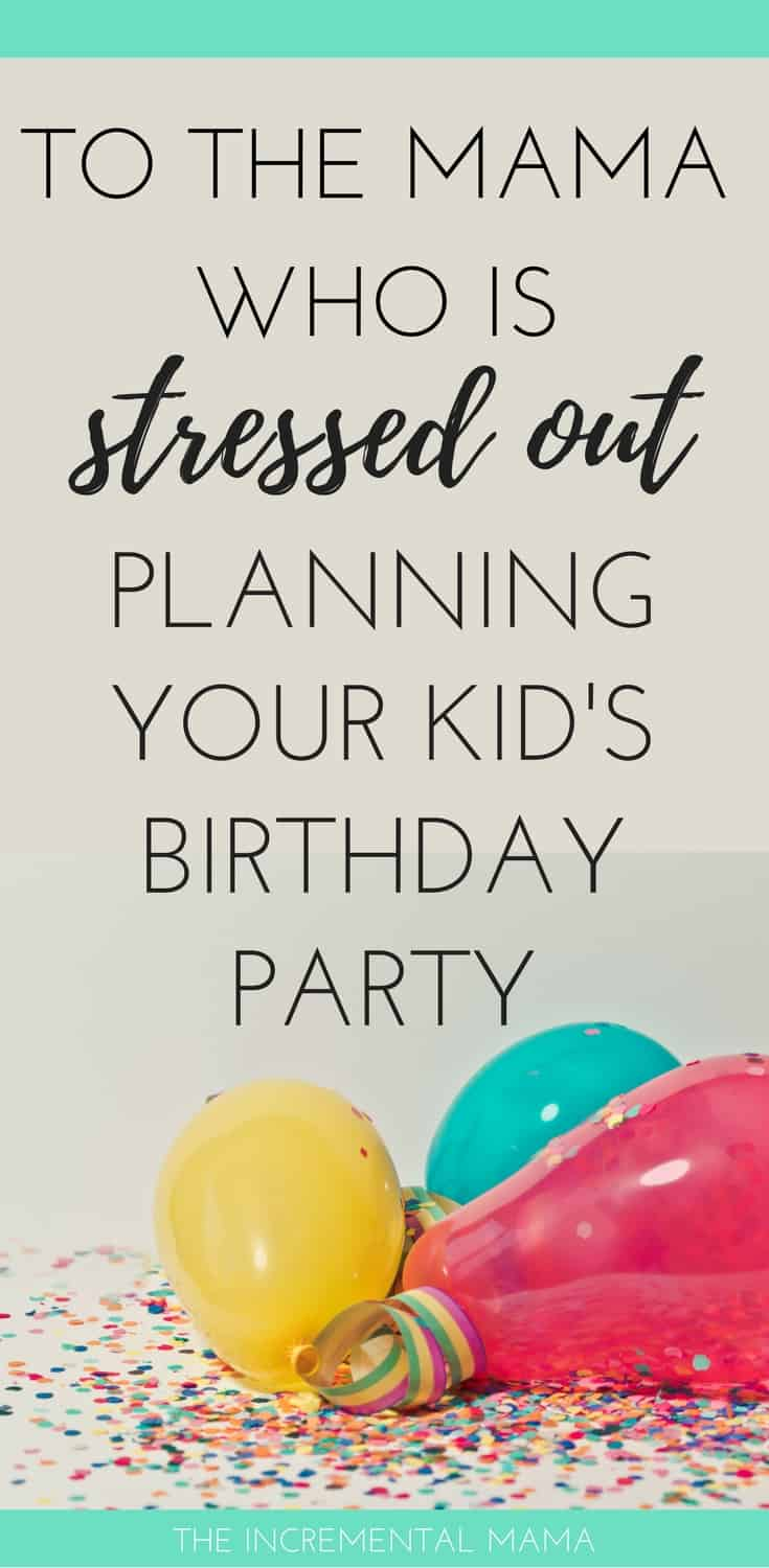 To the Mama Who is Majorly Stressed Over Your Kid's Birthday Party