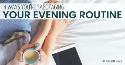 4 Ways You're Sabotaging Your Evenings (and How to Fix it)