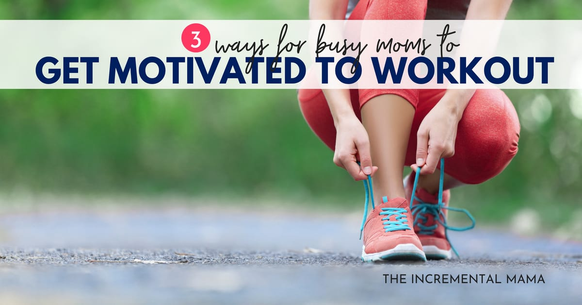 3 Ways For Busy Moms to Get Motivated to Workout
