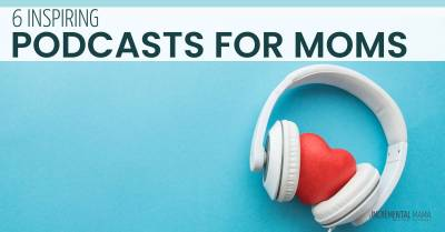 6 inspiring podcasts for moms #podcasts #moms