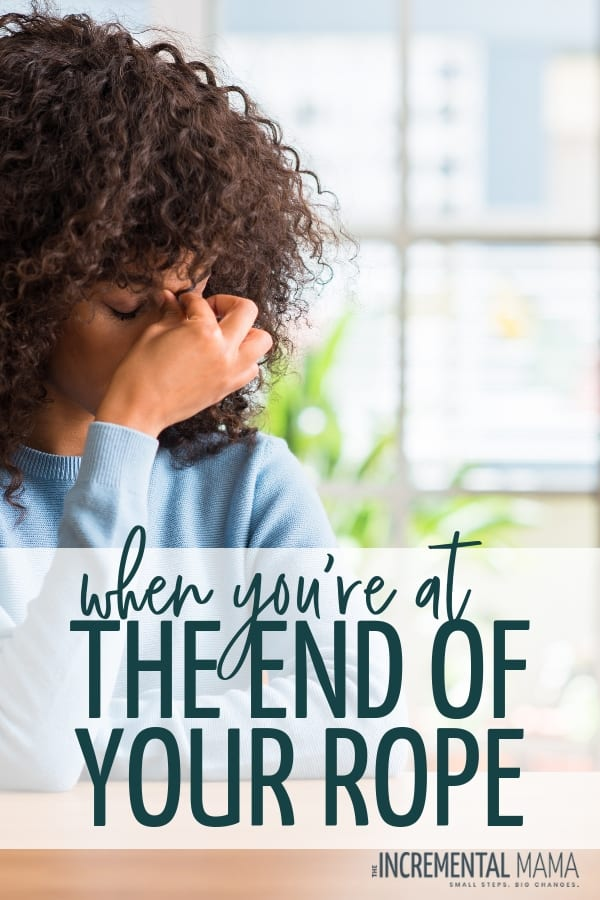 At the end of your rope? Mom life sure is stressful. But when you're maxed out and overwhelmed, please remember this. #stressedoutmom #overwhelmedmom #attheendofyourrope #momlife