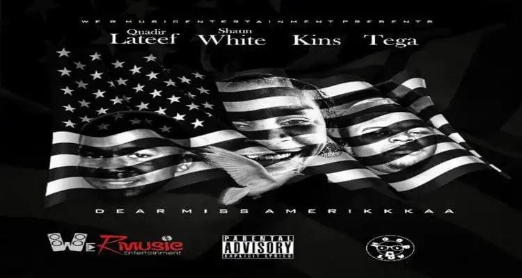 Dear Miss Amerikkkaa ft. Quadir Lateef, Shaun White, Kins, & Montega