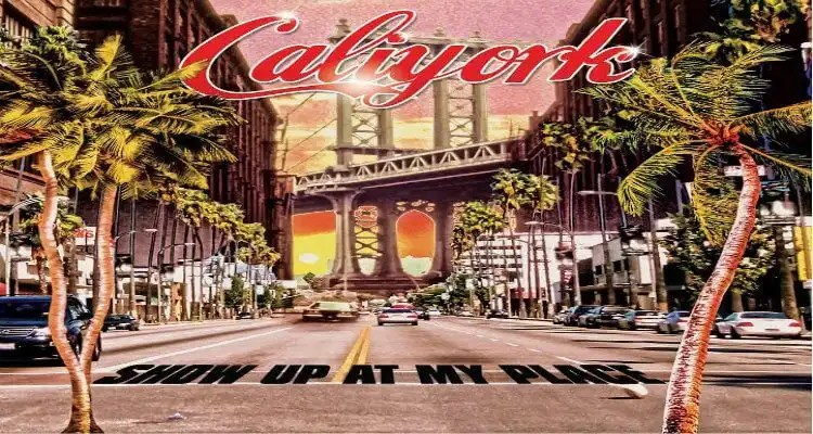 Caliyork | Show Up At My Place