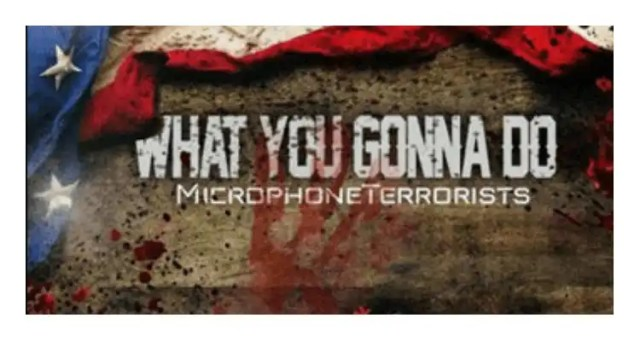 Microphone Terrorists 'What You Gonna Do'