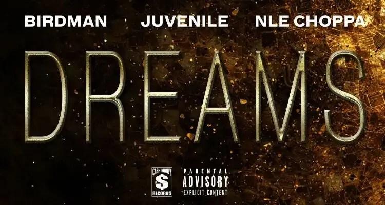 BIRDMAN x JUVENILE 'Dreams' ft NLE Choppa