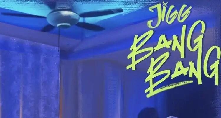 Jigg- Bang Bang