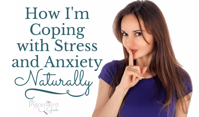How I'm Coping with Stress and Anxiety Naturally