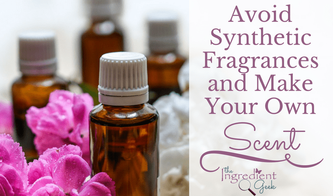 Avoid Synthetic Fragrances and Make Your Own Scent